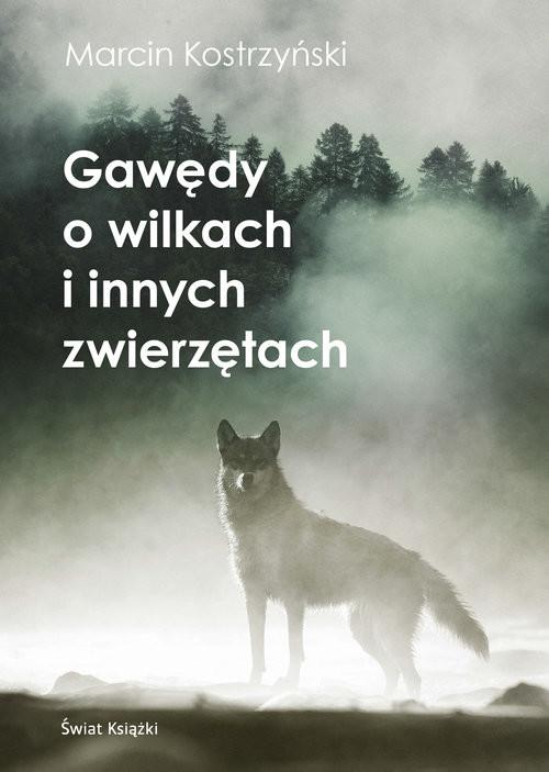 okładka Gawędy o wilkach i innych zwierzętachksiążka      Kostrzyński Marcin
