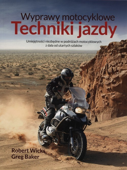 okładka Wyprawy motocyklowe Techniki jazdy, Książka | Robert Wicks, Greg Baker
