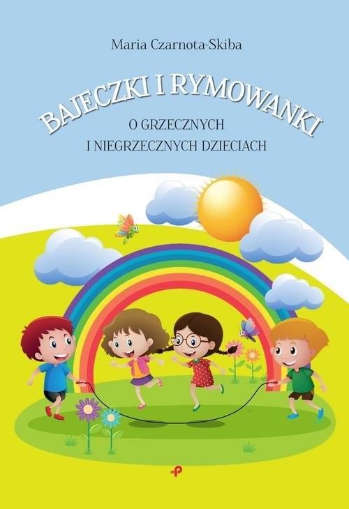 okładka Bajeczki i rymowanki o grzecznych i niegrzecznych dzieciach, Książka | Czarnota-Skiba Maria