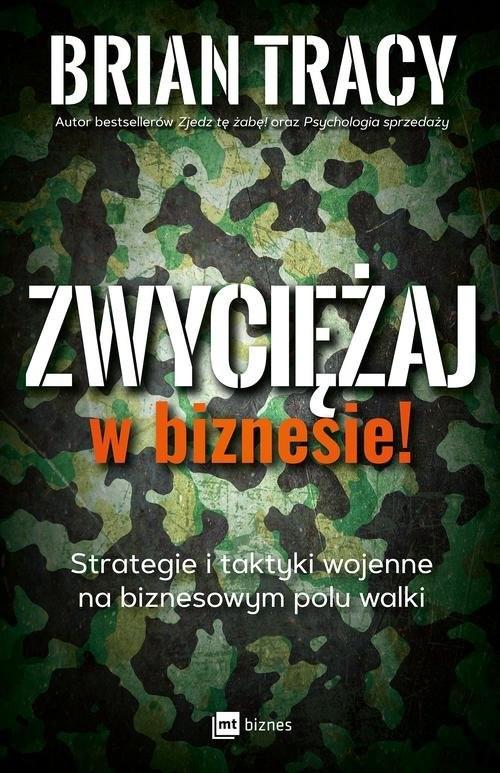 okładka Zwyciężaj w biznesie! Strategie i taktyki wojenne na biznesowym polu walki, Książka | Tracy Brian