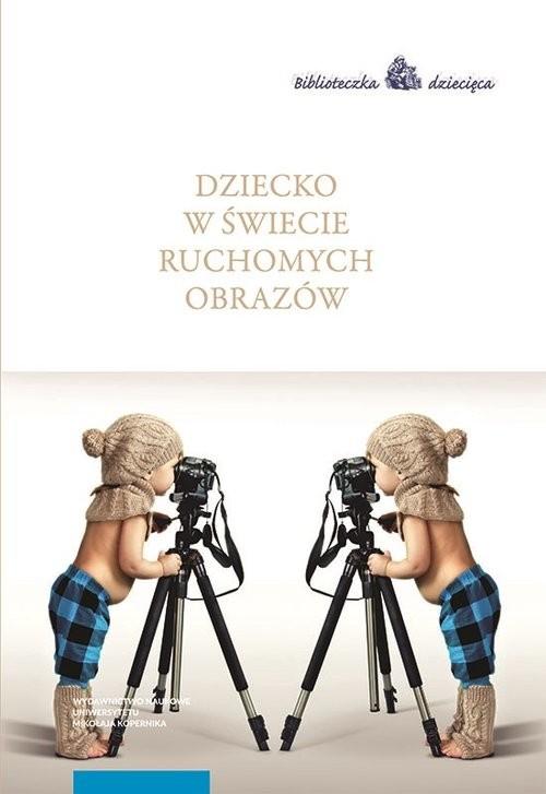 okładka Dziecko w świecie ruchomych obrazów, Książka |