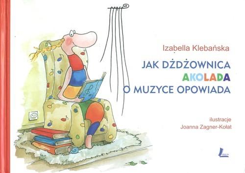 okładka Jak dżdżownica Akolada o muzyce opowiada, Książka | Klebańska Izabella