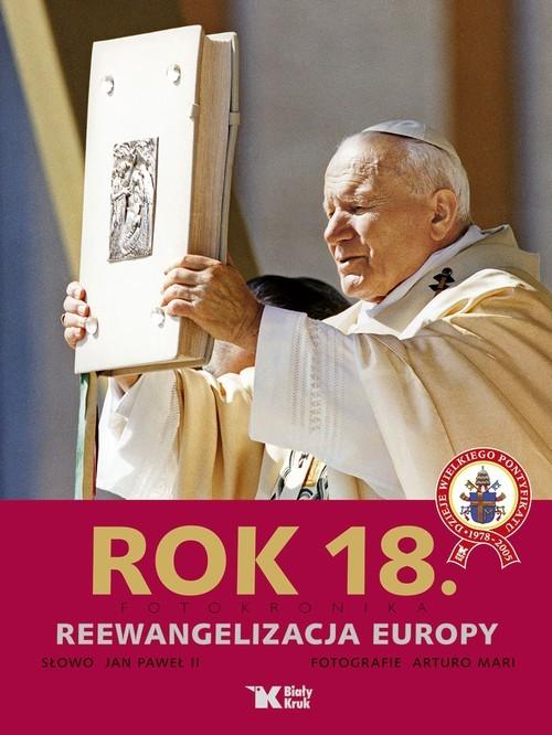 okładka Rok 18 Fotokronika Reewangelizacja Europyksiążka |  | Jan Paweł II