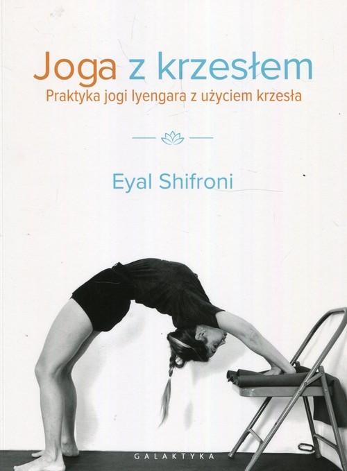 okładka Joga z krzesłem Praktyka jogi i lyengara z użyciem krzesła, Książka | Shifroni Eyal