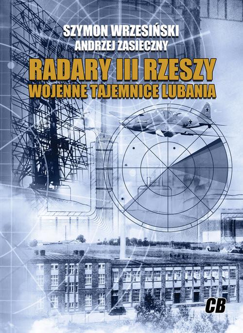 okładka Radary III Rzeszy Wojenne tajemnice Lubania, Książka | Szymon Wrzesiński, Andrzej Zasieczny