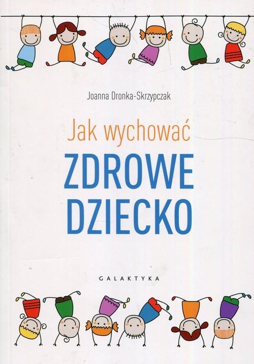 okładka Jak wychować zdrowe dziecko, Książka | Dronka-Skrzypczak Joanna