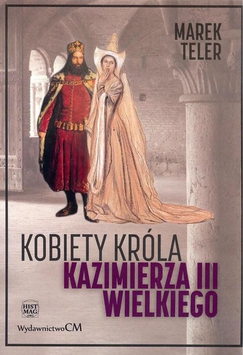okładka Kobiety króla Kazimierza III Wielkiego, Książka | Teler Marek