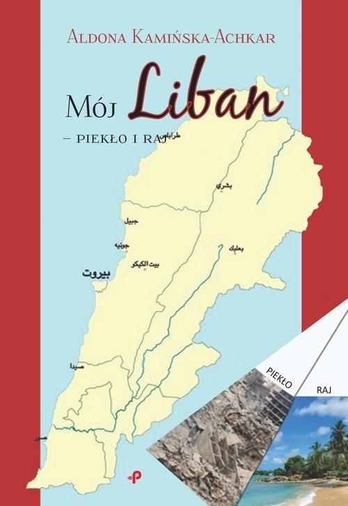 okładka Mój Liban - piekło i raj, Książka | Kamińska-Achkar Aldona