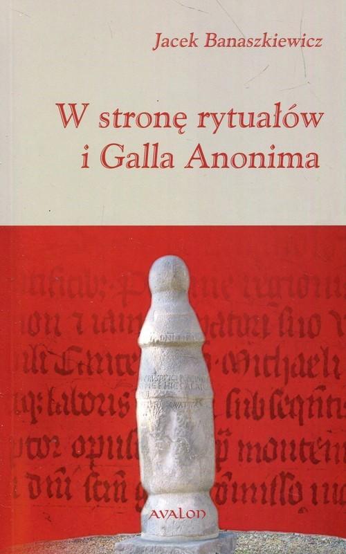 okładka W stronę rytuałów i Galla Anonima, Książka   Banaszkiewicz Jacek