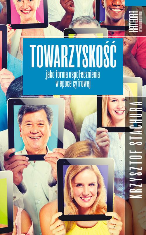 okładka Towarzyskość jako forma uspołecznienia w epoce cyfrowej, Książka | Stachura Krzysztof
