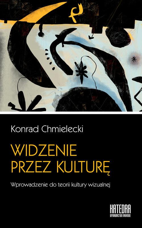 okładka Widzenie przez kulturę Wprowadzenie do teorii kultury wizualnej, Książka | Konrad Chmielecki