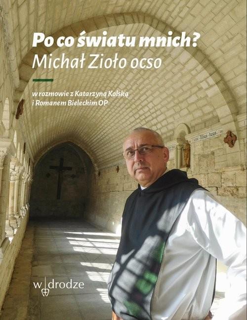 okładka Po co światu mnich?, Książka | Michał Zioło, Katarzyna Kolska, Roma Bielecki