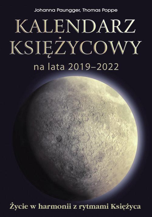okładka Kalendarz księżycowy na lata 2019-2022 Życie w harmonii z rytmami Księżyca, Książka | Johanna Paungger, Thomas Poppe