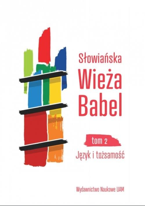 okładka Słowiańska Wieża Babel Tom 2 Język i tożsamość, Książka | Justyna Czaja, Irina Jermaszowa, Moni Wójciak