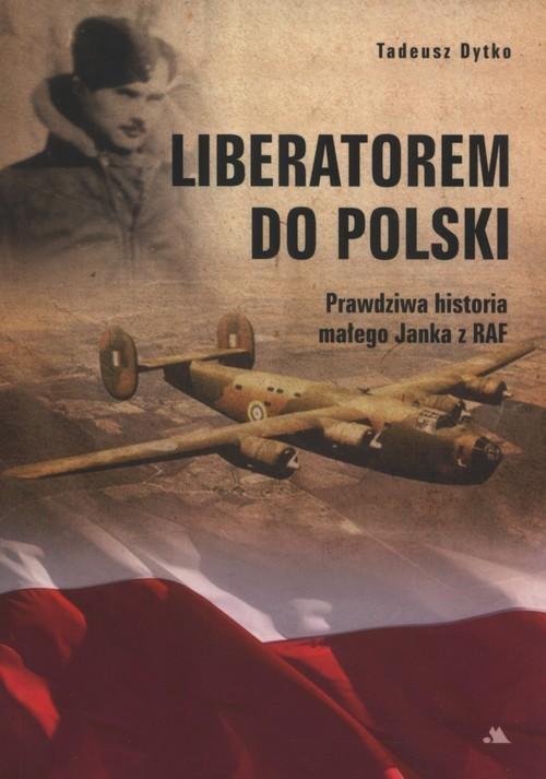 okładka Liberatorem do Polski Prawdziwa historia Janka z RAF, Książka | Dytko Tadeusz