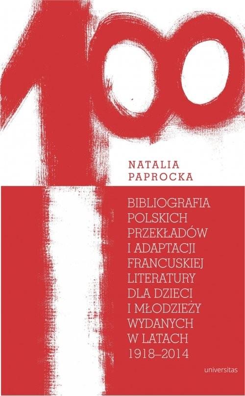 okładka Bibliografia polskich przekładów i adaptacji francuskiej literatury dla dzieci i młodzieży wydanych, Książka | Paprocka Natalia