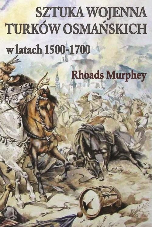 okładka Sztuka wojenna Turków osmańskich w latach 1500-1700, Książka | Rhoads Murphey