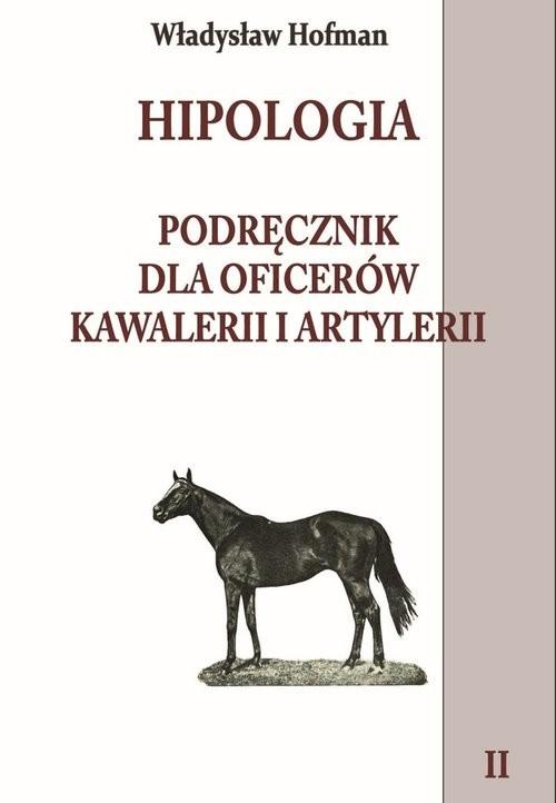 okładka Hipologia Tom 2 Podręcznik dla oficerów kawalerii i artylerii tom II, Książka | Hofman Władysław