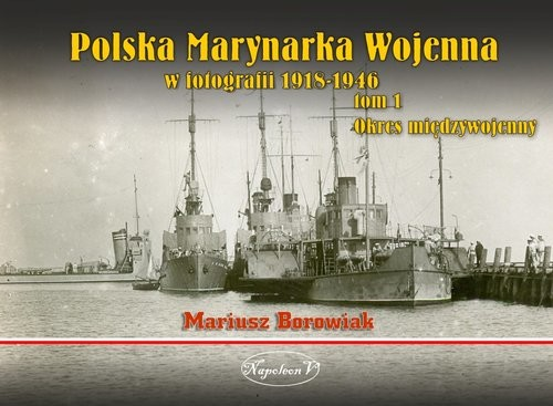 okładka Polska Marynarka Wojenna w fotografii. Tom 1 Okres międzywojenny, Książka | Borowiak Mariusz