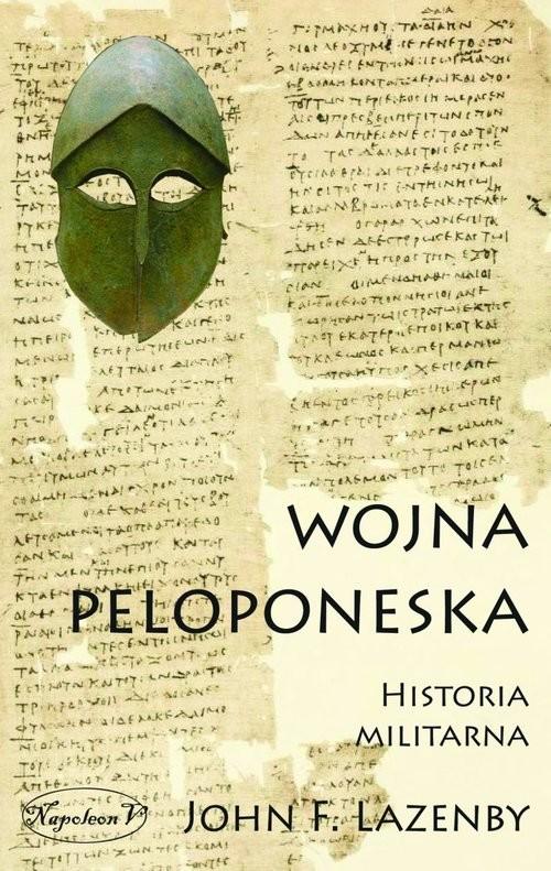 okładka Wojna Peloponeska Historia militarna, Książka | John F. Lazanby