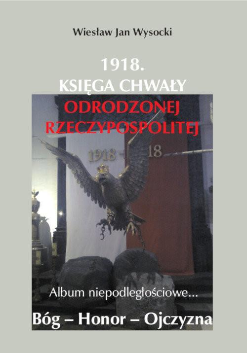 okładka 1918. Księga chwały odrodzonej Rzeczpospolitej Album niepodległościowe.... KsiążkaWiesław Wysocki, Jan