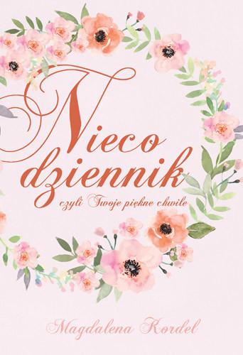 okładka Nieco dziennik, czyli Twoje piękne chwile, Książka | Kordel Magdalena