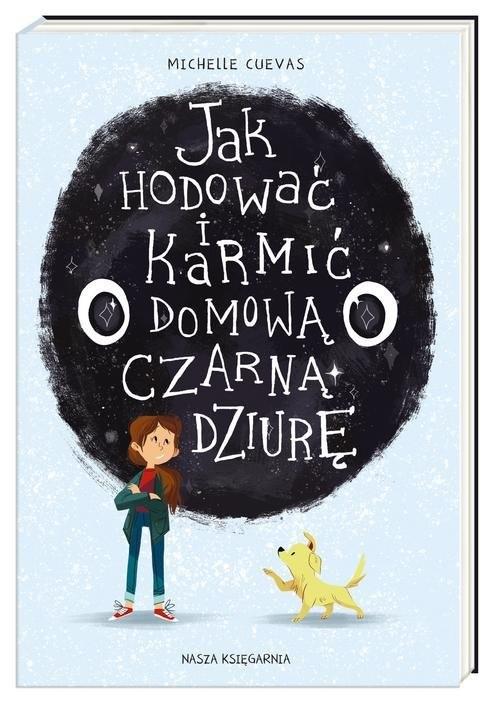 okładka Jak hodować i karmić domową czarną dziurę, Książka | Cuevas Michelle