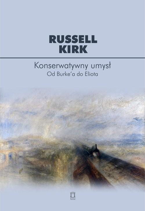okładka Konserwatywny umysł. Od Burke'a do Eliota, Książka | Kirk Russell