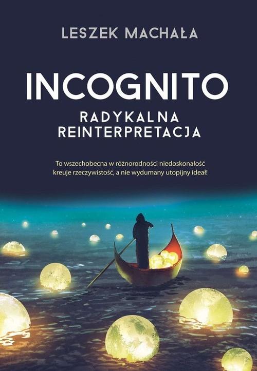 okładka Incognito Radykalna reinterpretacja, Książka | Machała Leszek