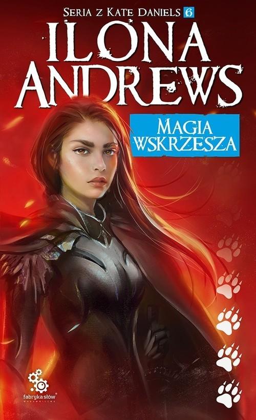 okładka Magia wskrzesza Seria o Kate Daniels 6książka      Andrews Ilona