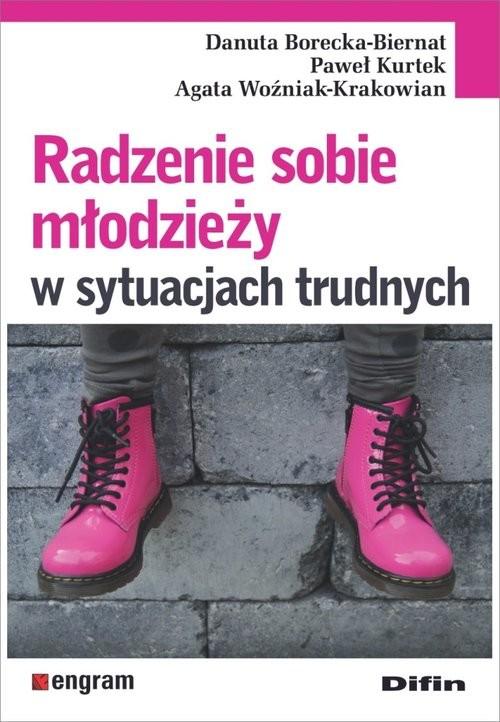 okładka Radzenie sobie młodzieży w sytuacjach trudnych, Książka   Danuta Borecka-Biernat, Paweł Kurtek, Woźniak