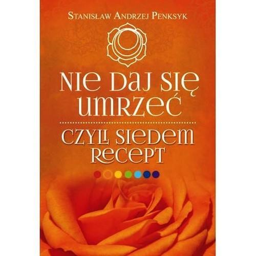 okładka Nie daj się umrzeć, czyli siedem recept, Książka | Penksyk Andrzej