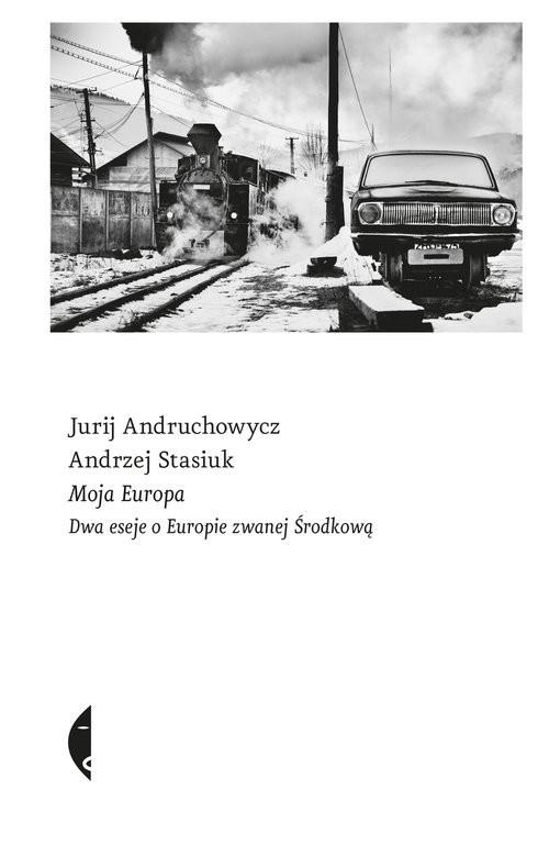 okładka Moja Europa Dwa eseje o Europie zwanej Środkową, Książka | Jurij Andruchowycz, Andrzej Stasiuk