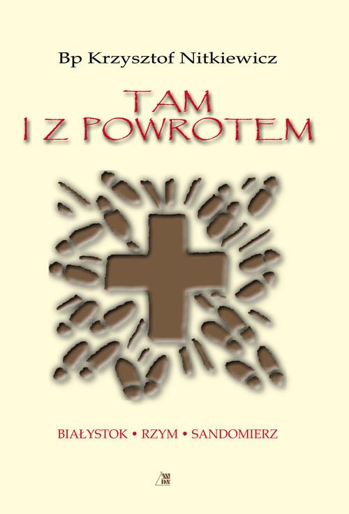 okładka Tam i z Powrotem Białystok - Rzym - Sandomierz, Książka | Nitkiewicz Krzysztof