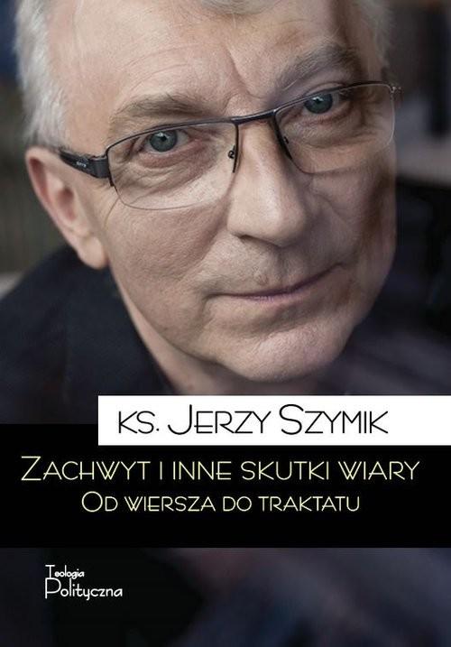 okładka Zachwyt i inne skutki wiary Od wiersza do traktatu, Książka | Szymik Jerzy