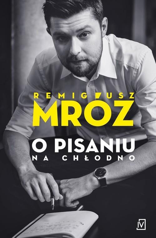 okładka O pisaniu Na chłodno., Książka   Mróz Remigiusz
