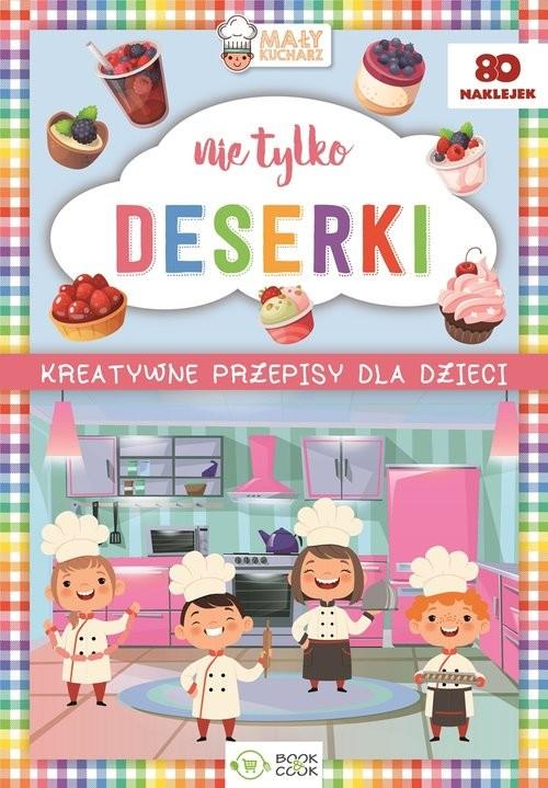 okładka Nie tylko deserki Kreatywne przepisy dla dzieci, Książka |