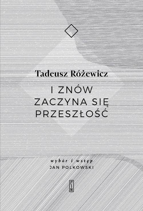 okładka I znów zaczyna się przeszłość, Książka | Tadeusz Różewicz