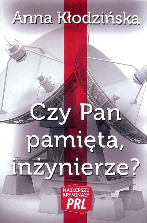 okładka Czy Pan pamięta, inżynierze?, Książka | Kłodzińska Anna