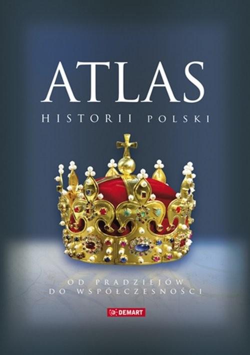 okładka Atlas historii Polski Od pradziejów do współczesności, Książka |