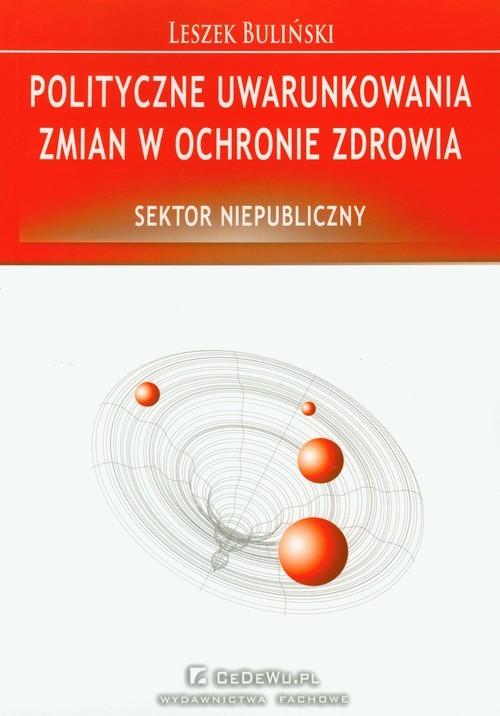 okładka Polityczne uwarunkowania zmian w ochronie zdrowia Sektor niepubliczny, Książka | Buliński Leszek