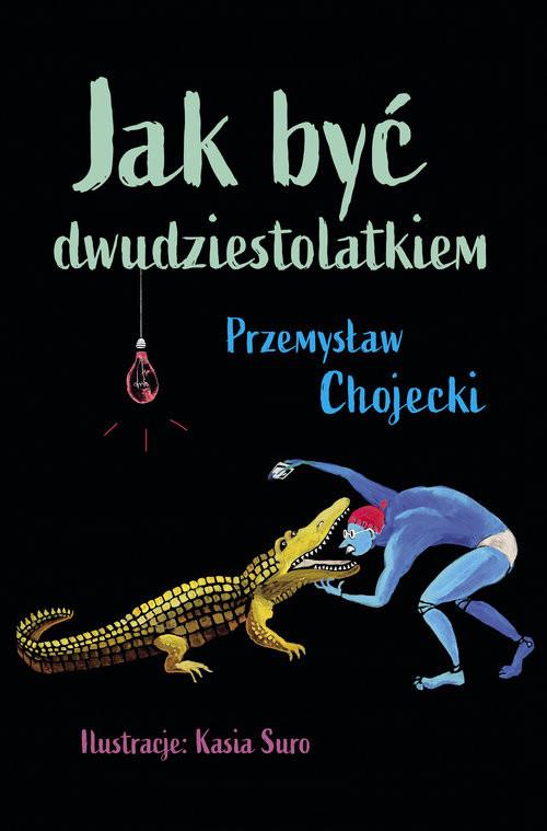 okładka Jak być dwudziestolatkiem, Książka   Chojecki Przemysław