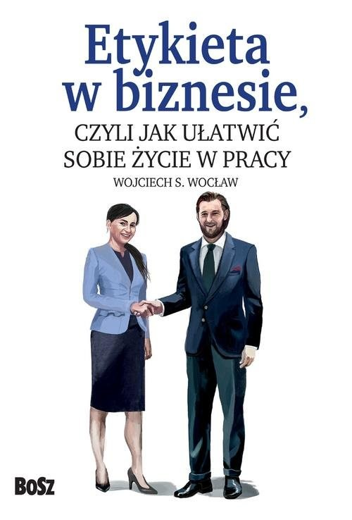 okładka Etykieta w biznesie, czyli jak ułatwić sobie życie w pracy, Książka | Wocław Wojciech