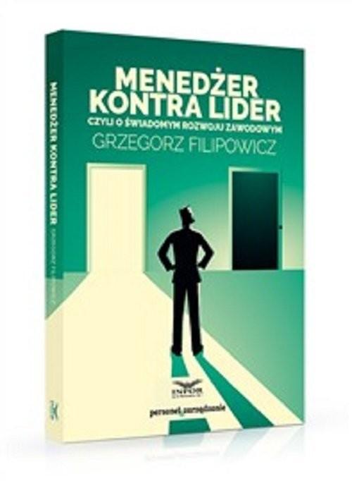 okładka Menedżer kontra lider czyli o świadomym rozwoju zawodowym, Książka | Filipowicz Grzegorz