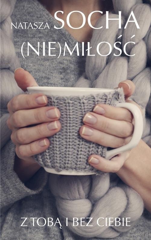 okładka Nie miłość Z tobą i bez ciebie, Książka | Socha Natasza