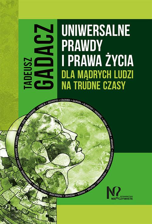 okładka Uniwersalne prawdy i prawa życia dla mądrych ludzi na trudne czasy, Książka   Gadacz Tadeusz