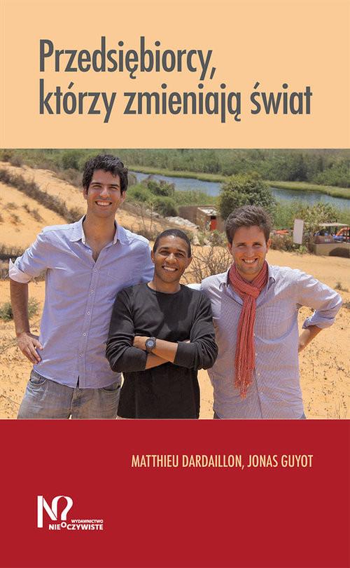 okładka Przedsiębiorcy, którzy zmieniają świat, Książka   Matthieu Dardaillon, Jonas Guyot