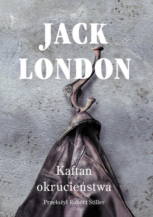 okładka Kaftan okrucieństwa, Książka | Jack London