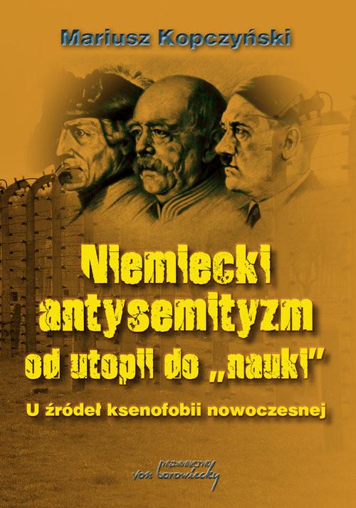 okładka Niemiecki antysemityzm od utopii do nauki U źródel ksenofobii nowoczesnejksiążka      Kopczyński Mariusz