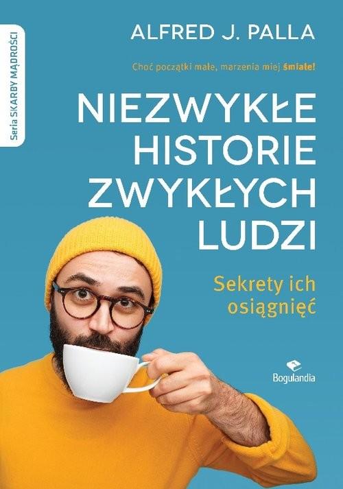 okładka Niezwykłe historie zwykłych ludzi - sekrety ich osiągnięć Skarby Mądrościksiążka |  | Alfred J. Palla